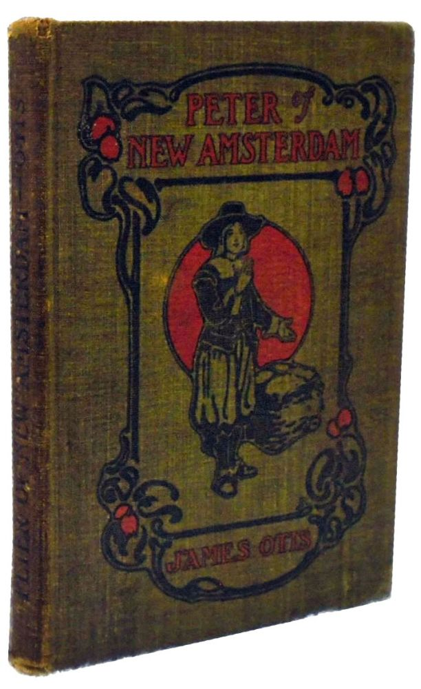 Peter of New Amsterdam. A Story of Old New York. James Otis.