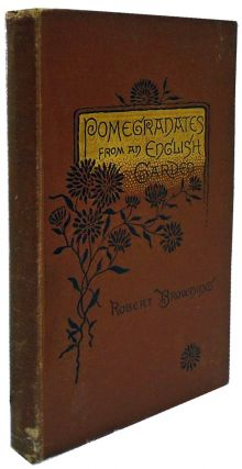 Pomegranates from an English Garden: A Selection From the Poems of Robert Browning. Robert...