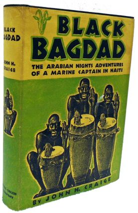 Black Bagdad: The Arabian Nights Adventures of Marine Captain in Haiti. John Houston Craige
