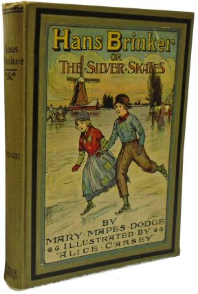 Hans Brinker or The Silver Skates. Mary Mapes Dodge